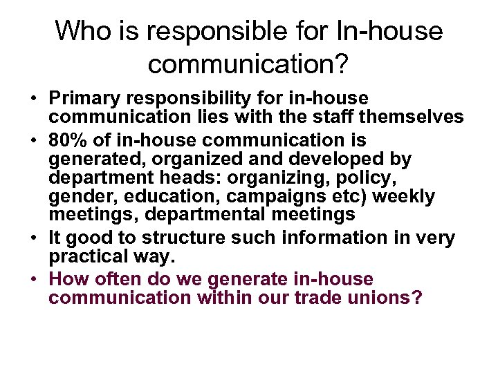 Who is responsible for In-house communication? • Primary responsibility for in-house communication lies with