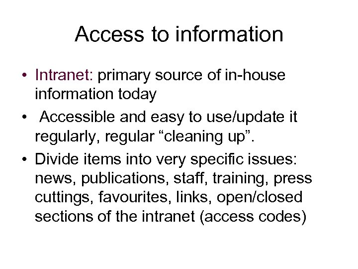 Access to information • Intranet: primary source of in-house information today • Accessible and