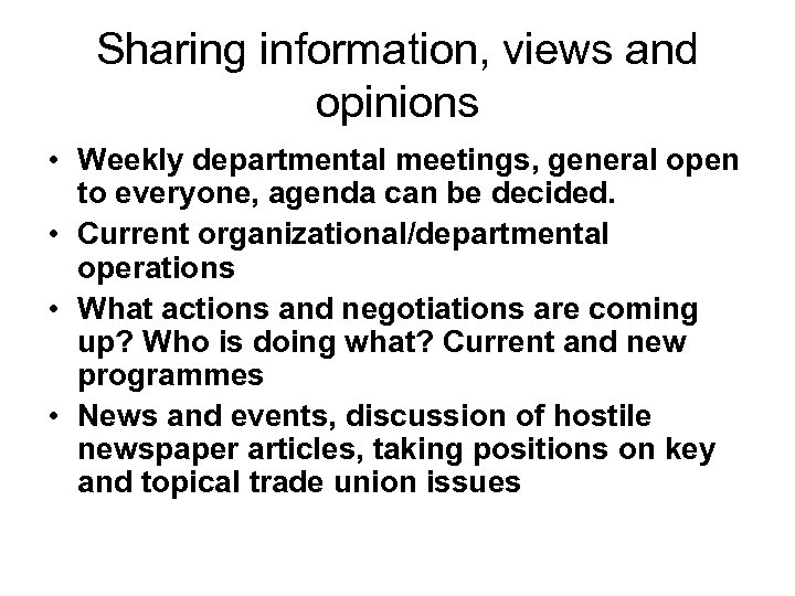 Sharing information, views and opinions • Weekly departmental meetings, general open to everyone, agenda