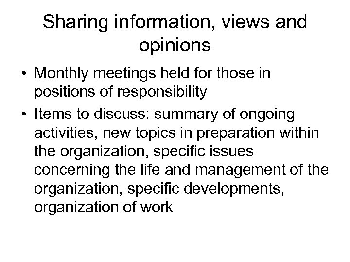 Sharing information, views and opinions • Monthly meetings held for those in positions of