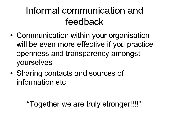 Informal communication and feedback • Communication within your organisation will be even more effective