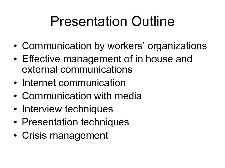 Presentation Outline • Communication by workers' organizations • Effective management of in house and
