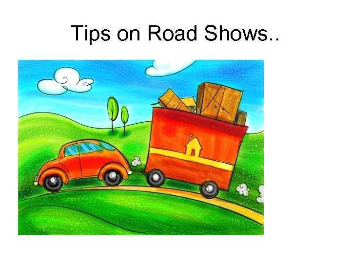 Tips on Road Shows. .