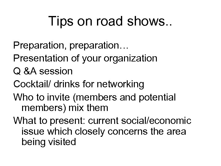 Tips on road shows. . Preparation, preparation… Presentation of your organization Q &A session
