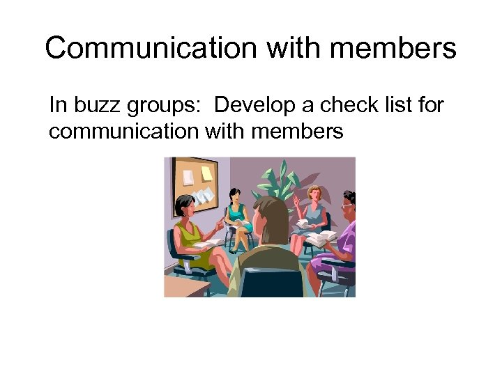 Communication with members In buzz groups: Develop a check list for communication with members