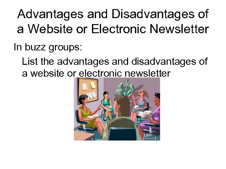 Advantages and Disadvantages of a Website or Electronic Newsletter In buzz groups: List the