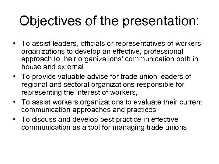 Objectives of the presentation: • To assist leaders, officials or representatives of workers' organizations