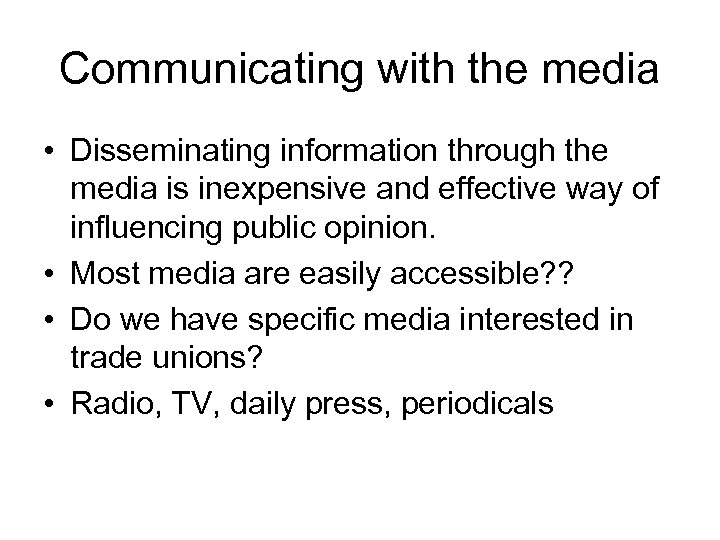 Communicating with the media • Disseminating information through the media is inexpensive and effective