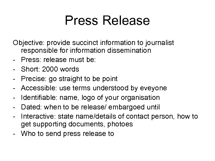 Press Release Objective: provide succinct information to journalist responsible for information dissemination - Press: