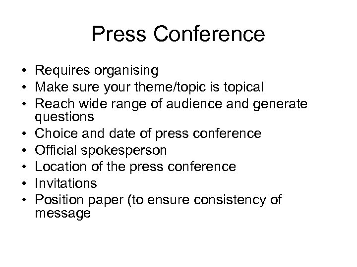 Press Conference • Requires organising • Make sure your theme/topic is topical • Reach