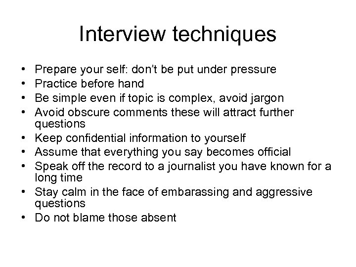 Interview techniques • • • Prepare your self: don't be put under pressure Practice