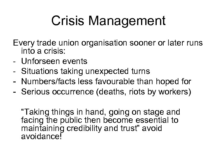 Crisis Management Every trade union organisation sooner or later runs into a crisis: -