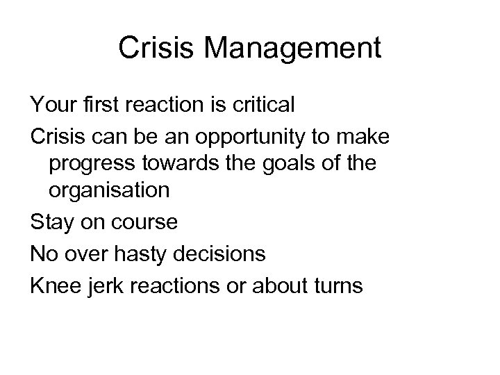 Crisis Management Your first reaction is critical Crisis can be an opportunity to make