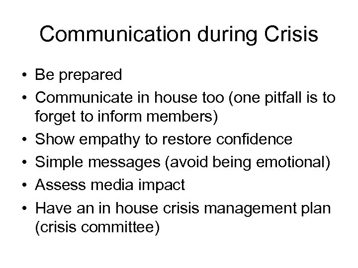 Communication during Crisis • Be prepared • Communicate in house too (one pitfall is