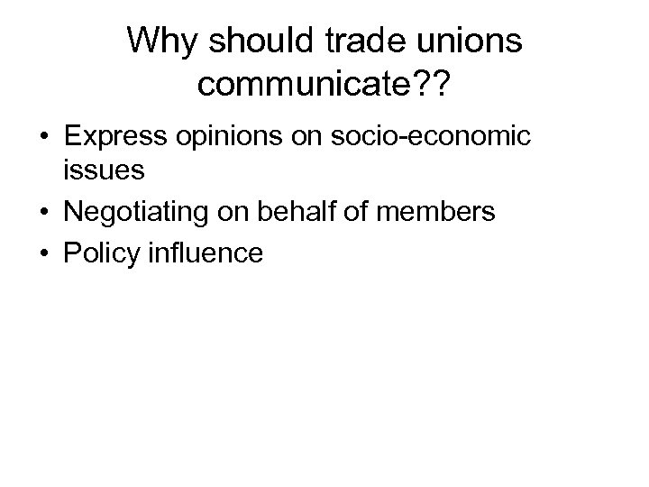 Why should trade unions communicate? ? • Express opinions on socio-economic issues • Negotiating