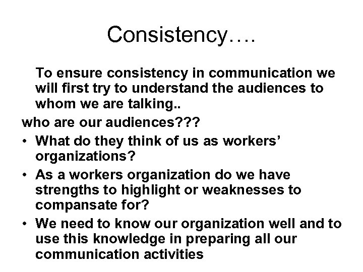 Consistency…. To ensure consistency in communication we will first try to understand the audiences