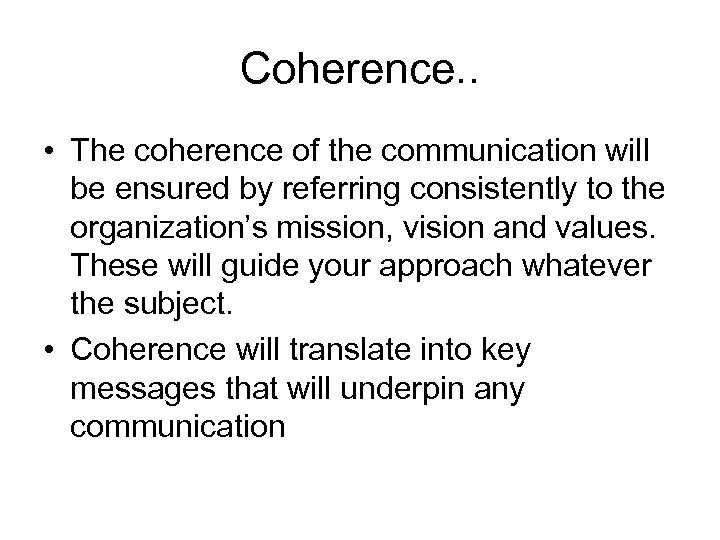 Coherence. . • The coherence of the communication will be ensured by referring consistently