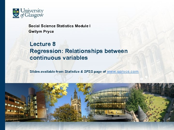 Social Science Statistics Module I Gwilym Pryce Lecture 8 Regression: Relationships between continuous variables