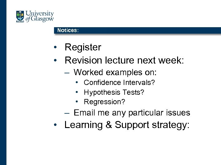 Notices: • Register • Revision lecture next week: – Worked examples on: • Confidence