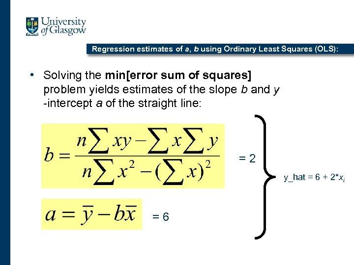 Regression estimates of a, b using Ordinary Least Squares (OLS): • Solving the min[error