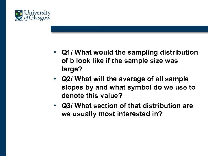 • Q 1/ What would the sampling distribution of b look like if