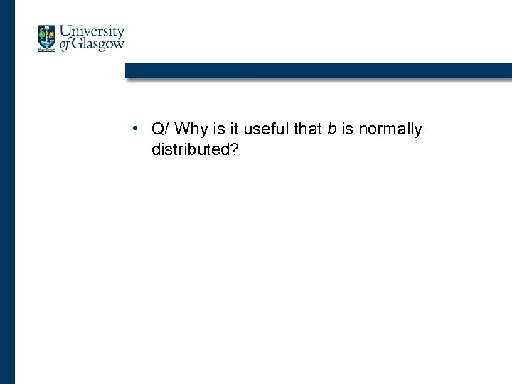 • Q/ Why is it useful that b is normally distributed?