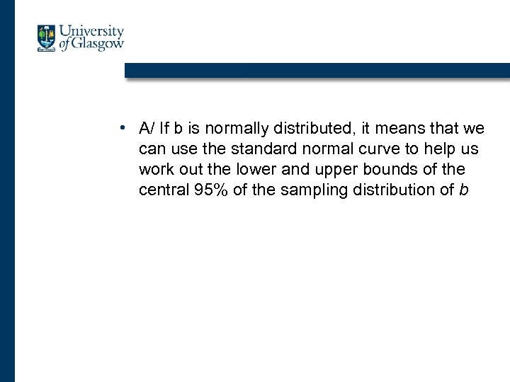 • A/ If b is normally distributed, it means that we can use