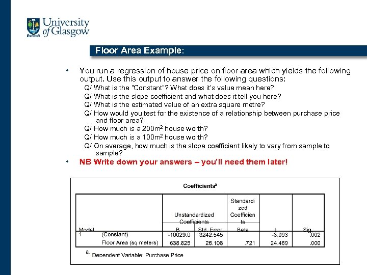 Floor Area Example: • You run a regression of house price on floor area