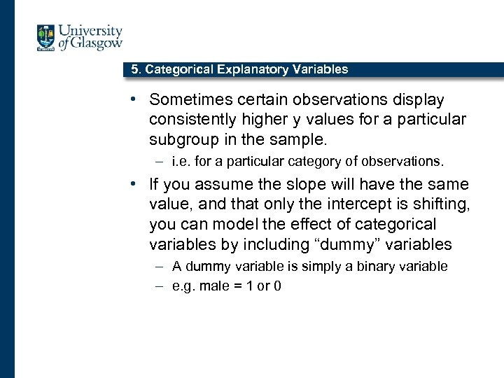5. Categorical Explanatory Variables • Sometimes certain observations display consistently higher y values for