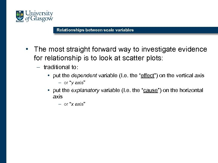 Relationships between scale variables • The most straight forward way to investigate evidence for