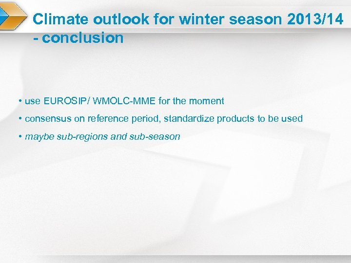 Climate outlook for winter season 2013/14 - conclusion • use EUROSIP/ WMOLC-MME for the