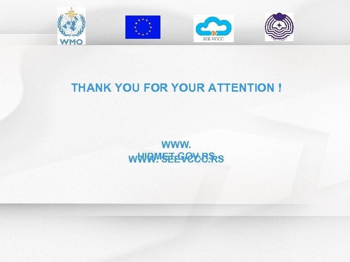 THANK YOU FOR YOUR ATTENTION ! WWW. HIDMET. GOV. RS WWW. SEEVCCC. RS