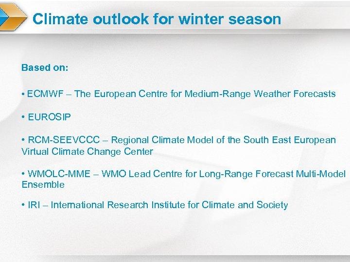 Climate outlook for winter season Based on: • ECMWF – The European Centre for