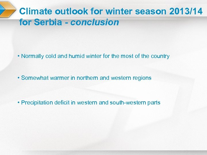 Climate outlook for winter season 2013/14 for Serbia - conclusion • Normally cold and