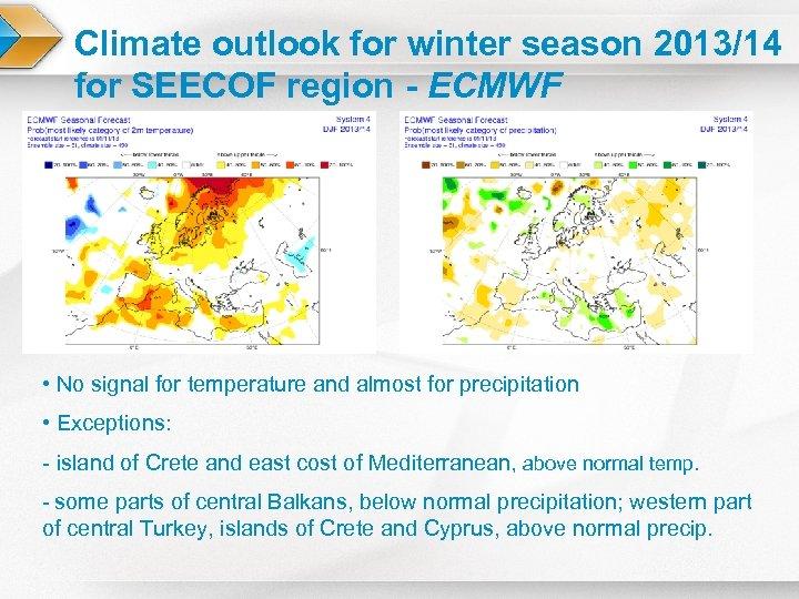 Climate outlook for winter season 2013/14 for SEECOF region - ECMWF • No signal