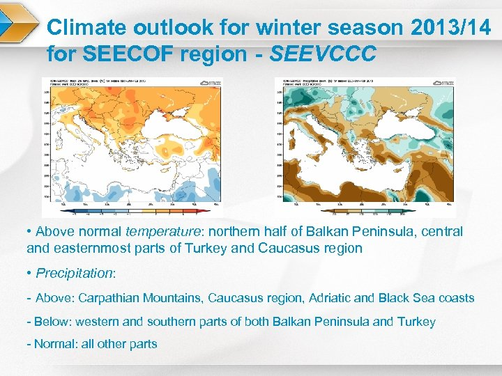 Climate outlook for winter season 2013/14 for SEECOF region - SEEVCCC • Above normal