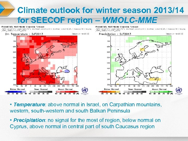 Climate outlook for winter season 2013/14 for SEECOF region – WMOLC-MME • Temperature: above