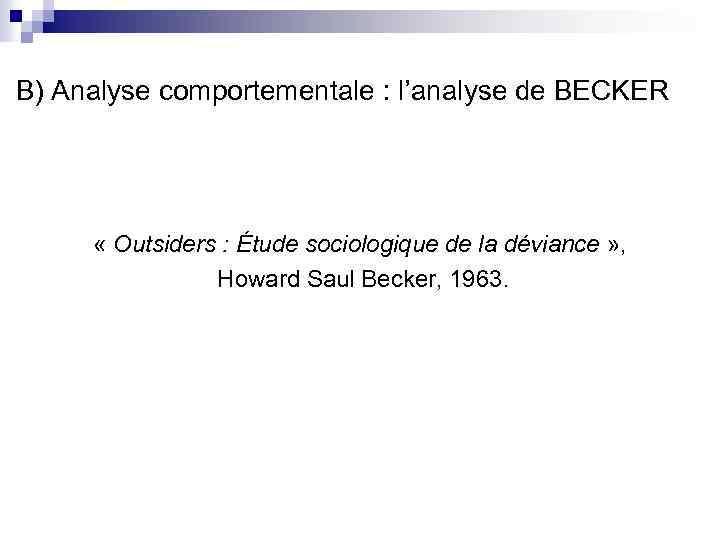 B) Analyse comportementale : l'analyse de BECKER « Outsiders : Étude sociologique de la