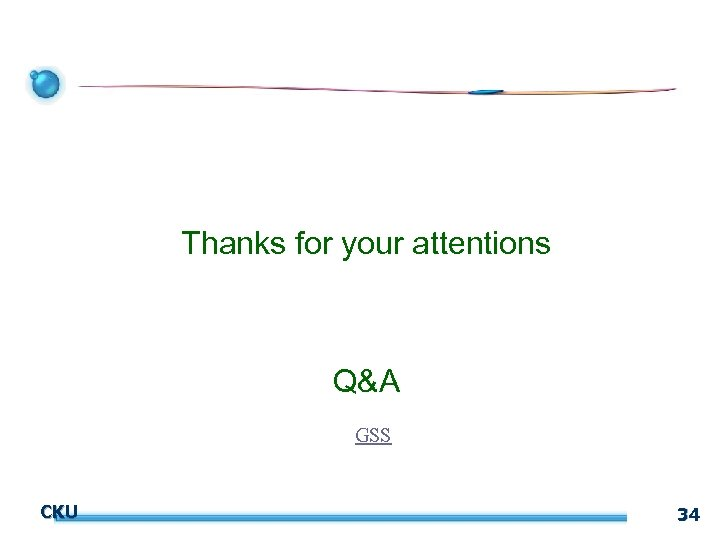Thanks for your attentions Q&A GSS CKU 34