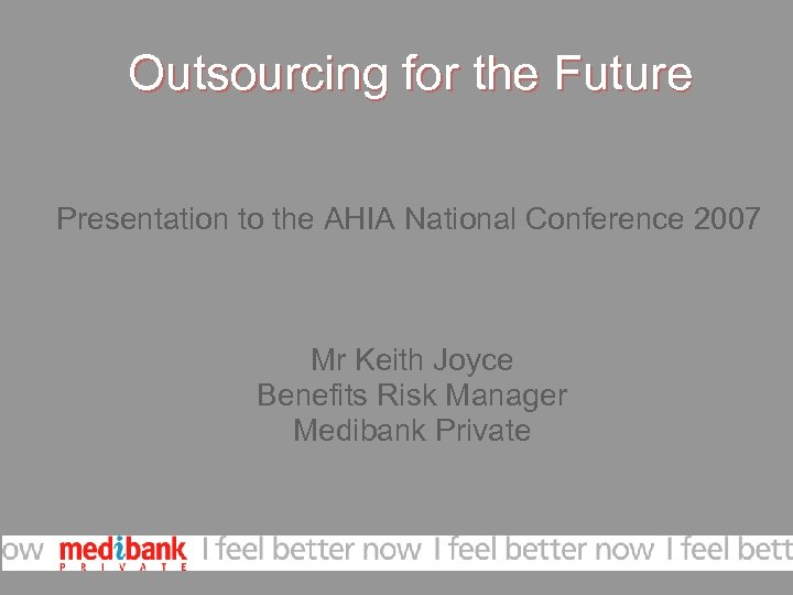 Outsourcing for the Future Presentation to the AHIA National Conference 2007 Mr Keith Joyce
