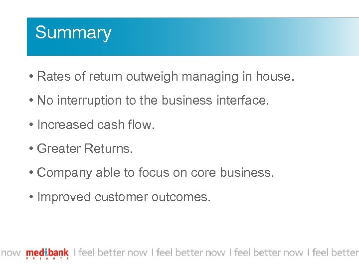 Summary • Rates of return outweigh managing in house. • No interruption to the