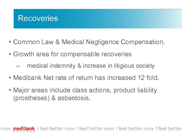 Recoveries • Common Law & Medical Negligence Compensation. • Growth area for compensable recoveries