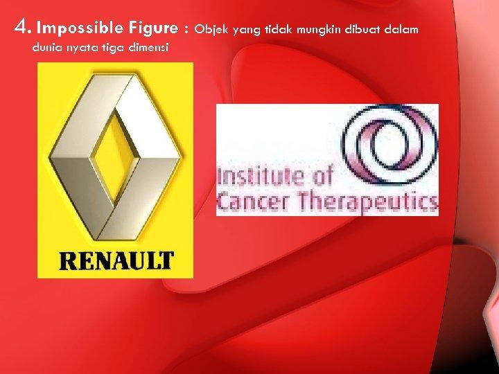 4. Impossible Figure : Objek yang tidak mungkin dibuat dalam dunia nyata tiga dimensi