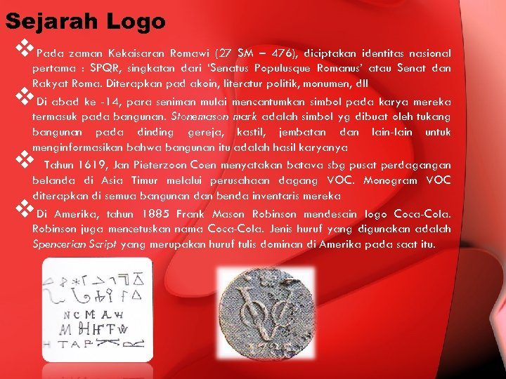 Sejarah Logo v. Pada zaman Kekaisaran Romawi (27 SM – 476), diciptakan identitas nasional
