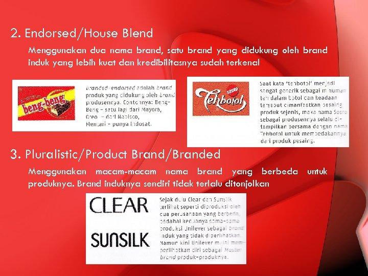 2. Endorsed/House Blend Menggunakan dua nama brand, satu brand yang didukung oleh brand induk