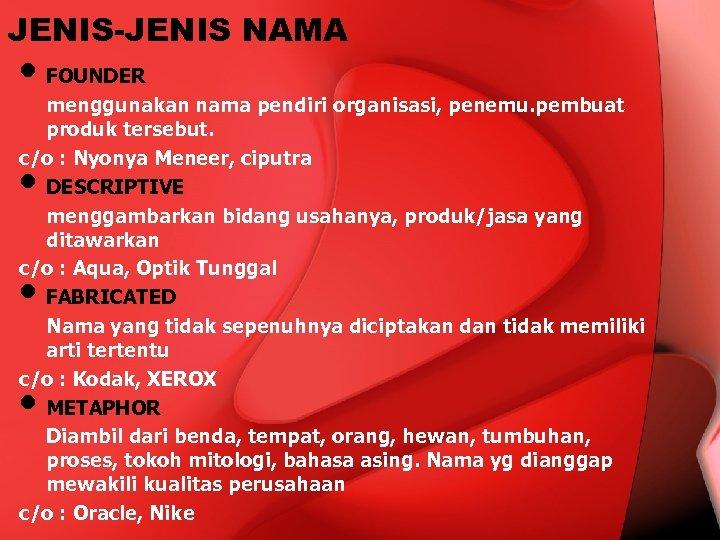 JENIS-JENIS NAMA • FOUNDER menggunakan nama pendiri organisasi, penemu. pembuat produk tersebut. c/o :