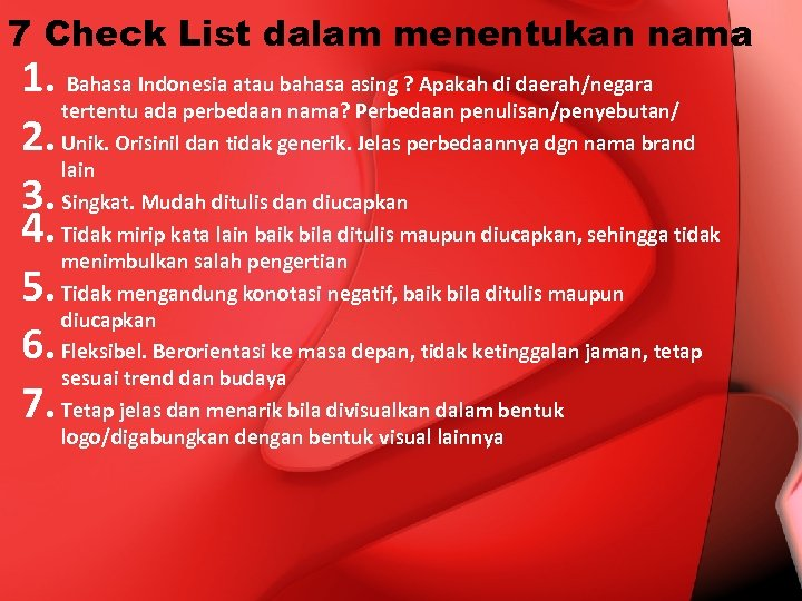7 Check List dalam menentukan nama 1. Bahasa Indonesia atau bahasa asing ? Apakah
