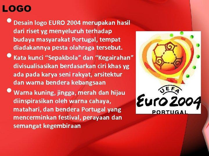 LOGO • Desain logo EURO 2004 merupakan hasil • • dari riset yg menyeluruh