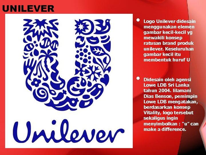 UNILEVER • • Logo Unilever didesain menggunakan elemen gambar kecil-kecil yg mewakili konsep ratusan