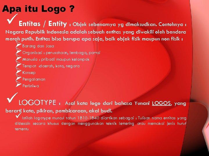 Apa itu Logo ? üEntitas / Entity : Objek sebenarnya yg dimaksudkan. Contohnya :